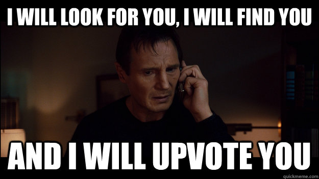 I will look for you, I will find you and i will upvote you - I will look for you, I will find you and i will upvote you  Misc