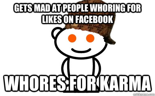 GETS MAD AT PEOPLE WHORING FOR LIKES ON FACEBOOK WHORES FOR KARMA