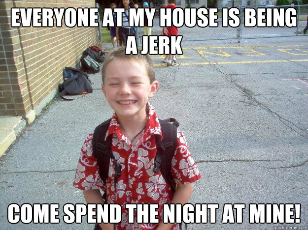 Everyone at my house is being a jerk  Come spend the night at mine! - Everyone at my house is being a jerk  Come spend the night at mine!  Best friend charlie