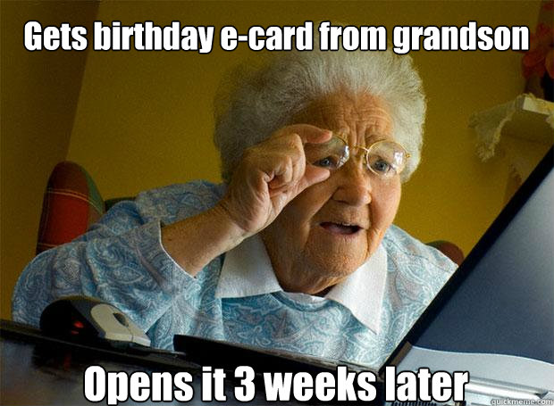 Gets Birthday E Card From Grandson Opens It 3 Weeks Later