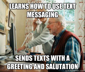 Learns how to use text messaging Sends texts with a greeting and salutation
