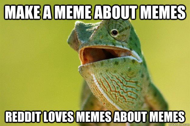 make a meme about memes Reddit loves memes about memes