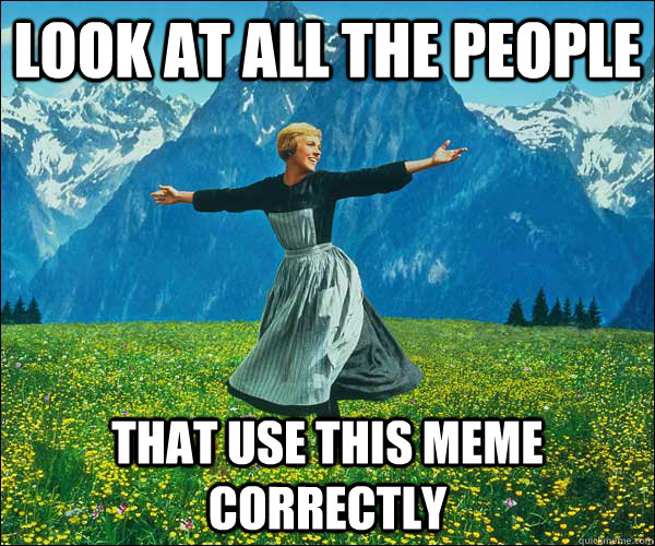 look at all the people that use this meme correctly  - look at all the people that use this meme correctly   Look At All The Fucks I Give