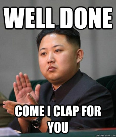 WELL DONE COME I CLAP FOR YOU