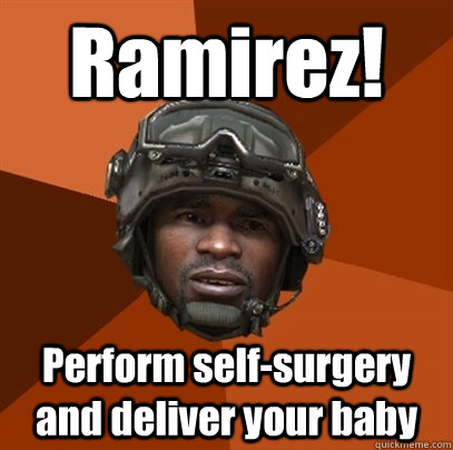 Ramirez! Perform self-surgery and deliver your baby
