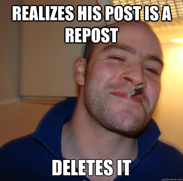 Realizes his post is a repost deletes it - Realizes his post is a repost deletes it  Misc
