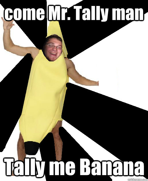 come Mr. Tally man Tally me Banana  Banana Puns
