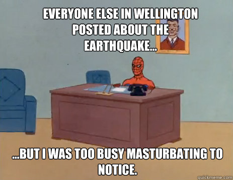Everyone else in Wellington posted about the earthquake... ...but I was too busy masturbating to notice. - Everyone else in Wellington posted about the earthquake... ...but I was too busy masturbating to notice.  masturbating spiderman