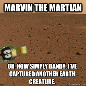 Marvin The Martian Oh How Simply Dandy Ive Captured Another Earth