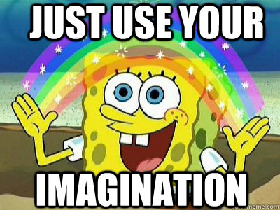 Just use your Imagination - Imagination SpongeBob - quickmeme