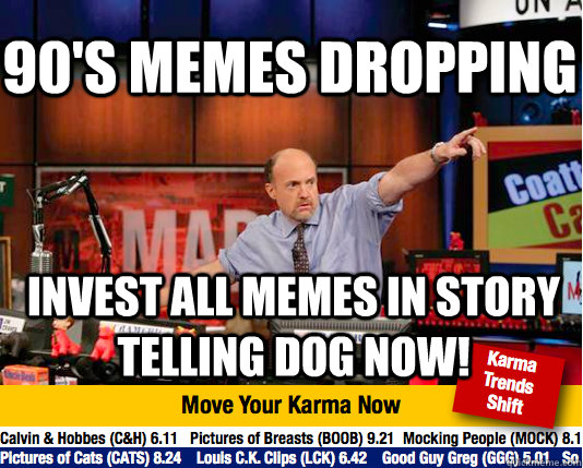 90's memes dropping invest all memes in story telling dog now!  Mad Karma with Jim Cramer