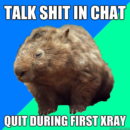 talk shit in chat quit during first xray  Mortal Kombat Wombat