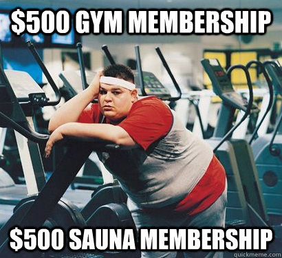 $500 Gym Membership $500 Sauna Membership
