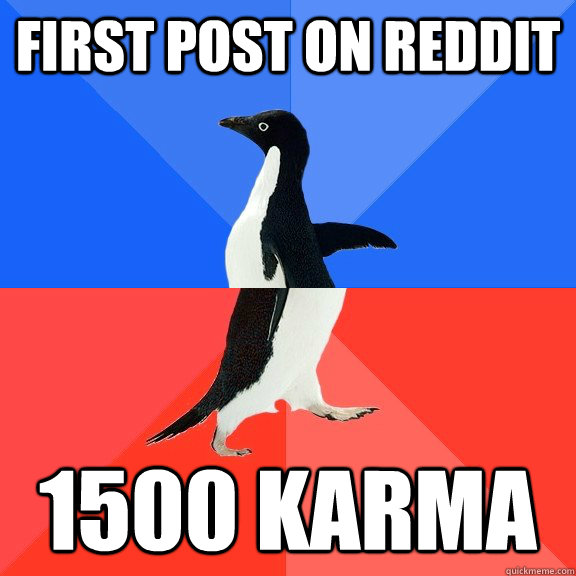 First post on reddit 1500 karma - First post on reddit 1500 karma  Socially Awkward Awesome Penguin