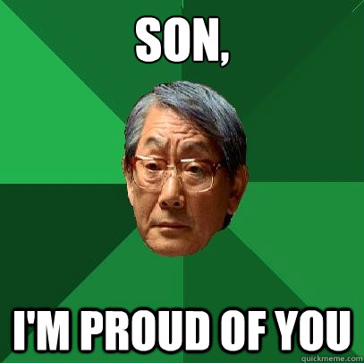 Son, I'm proud of you - Son, I'm proud of you  High Expectations Asian Father