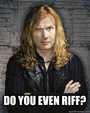 do you even riff? - do you even riff?  Dave Mustaine