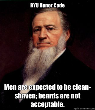 BYU Honor Code Men are expected to be clean-shaven; beards are not acceptable.