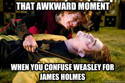 That awkward moment when you confuse weasley for james holmes - That awkward moment when you confuse weasley for james holmes  harrypotter