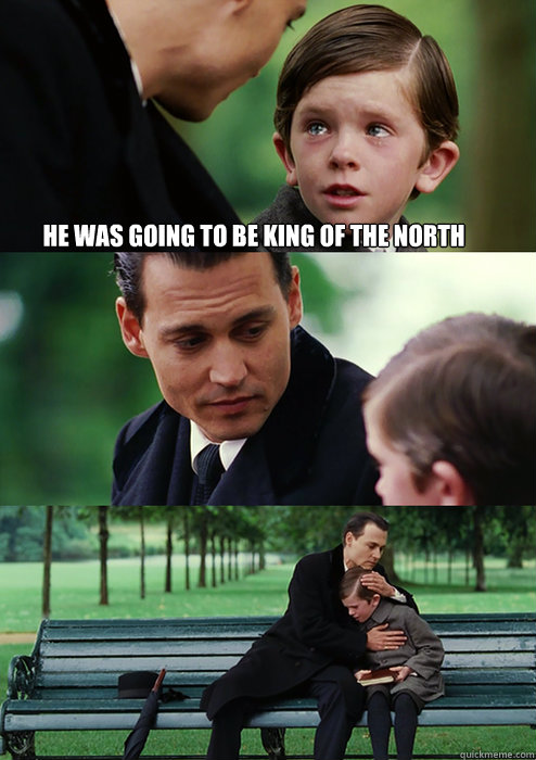 He was going to be king of the north  Finding Neverland