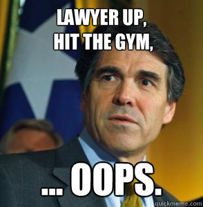 Lawyer up,  hit the gym, ... OOPS.