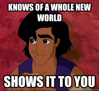 knows of a whole new world shows it to you - knows of a whole new world shows it to you  Good Guy Aladdin