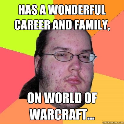 has a wonderful career and family on world of warcraft