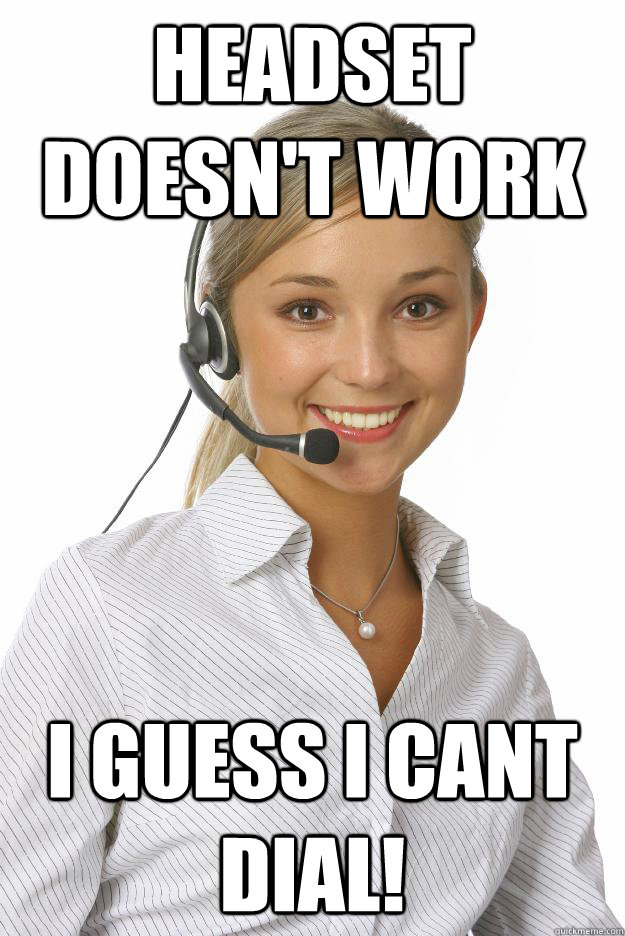 headset doesn't work i guess i cant dial!  Unmonitored Telemarketer
