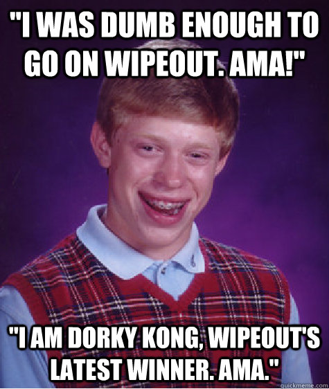 I Was Dumb Enough To Go On Wipeout Ama I Am Dorky Kong