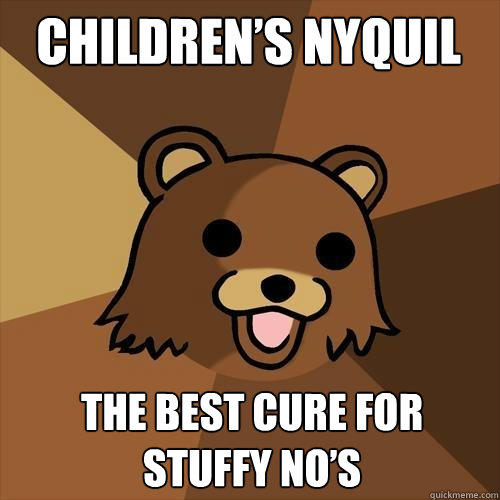 Children's Nyquil The Best cure for Stuffy No's - Children's Nyquil The Best cure for Stuffy No's  Pedobear