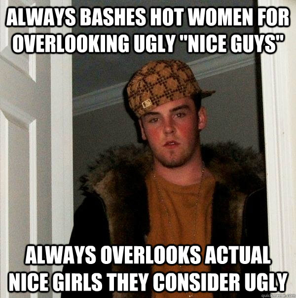 Always bashes hot women for overlooking ugly