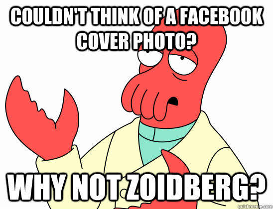 Couldn't Think of a facebook cover photo? why not zoidberg?