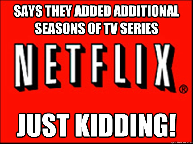 says they added additional Seasons of TV series JUST KIDDING!