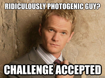 Ridiculously Photogenic Guy? Challenge Accepted