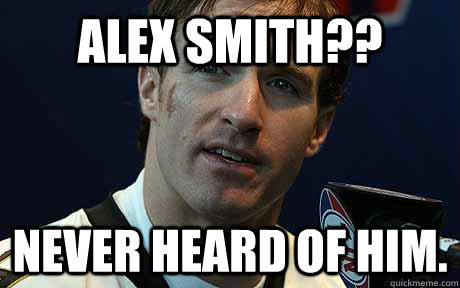 Alex smith?? Never heard of him.