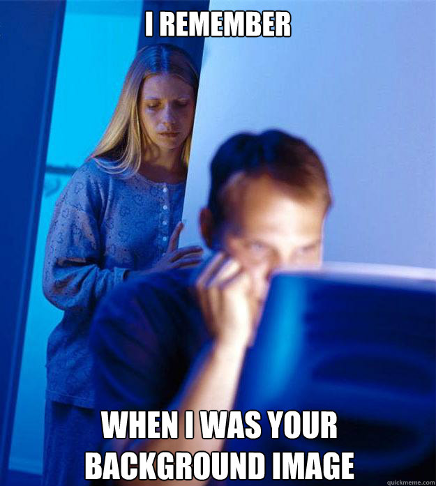 I remember When i was your background image - I remember When i was your background image  Redditors Wife