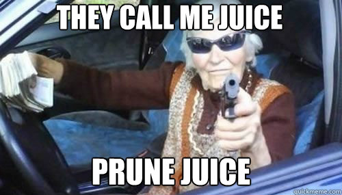 They call me juice Prune Juice