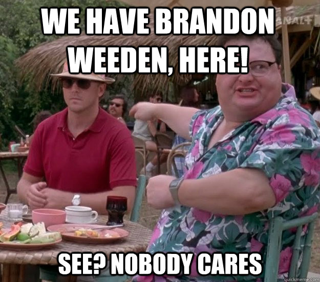 We have Brandon Weeden, here! See? nobody cares - We have Brandon Weeden, here! See? nobody cares  we got dodgson here