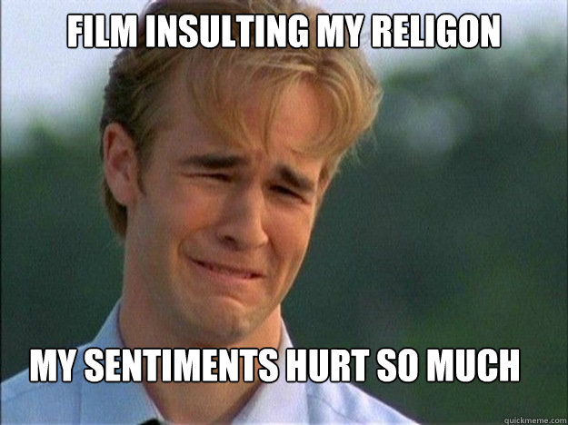 Film insulting my religon My sentiments hurt so much - Film insulting my religon My sentiments hurt so much  Crybaby