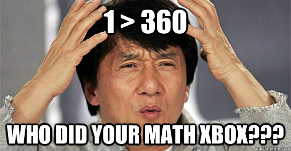1 > 360 Who did your math xbox??? - 1 > 360 Who did your math xbox???  Confused Jackie Chan