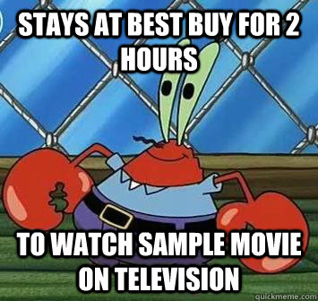 stays at best buy for 2 hours to watch sample movie on television - stays at best buy for 2 hours to watch sample movie on television  cheapskate krabs