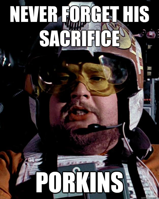 Never forget his sacrifice  Porkins - Never forget his sacrifice  Porkins  Porkins