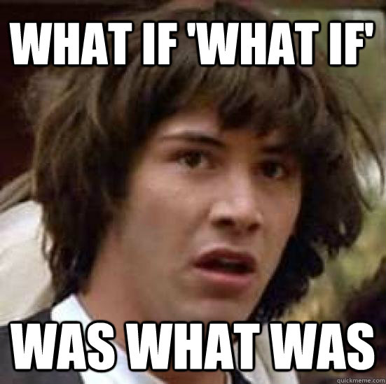 What if 'what if'  was what was - What if 'what if'  was what was  conspiracy keanu