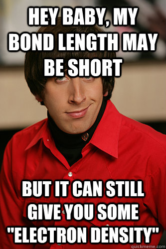 Hey Baby My Bond Length May Be Short But It Can Still Give You Some