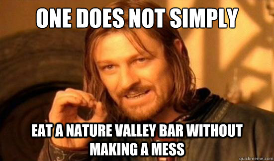 One Does Not Simply Eat a nature Valley bar without making a mess - One Does Not Simply Eat a nature Valley bar without making a mess  Boromir