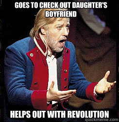 Goes to check out daughter's boyfriend Helps out with revolution