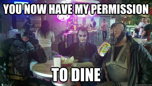 you now have my permission to dine