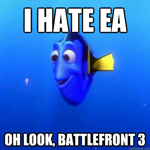 I hate EA oh look, Battlefront 3 - I hate EA oh look, Battlefront 3  dory