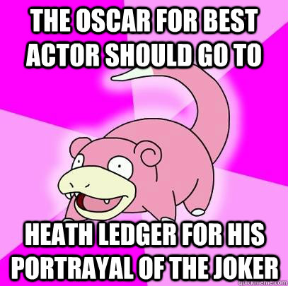 The oscar for best actor should go to heath ledger for his portrayal of the joker - The oscar for best actor should go to heath ledger for his portrayal of the joker  Slowpoke