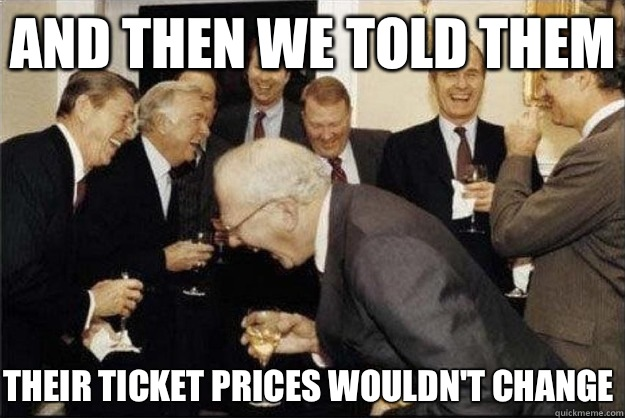 and then we told them Their ticket prices wouldn't change