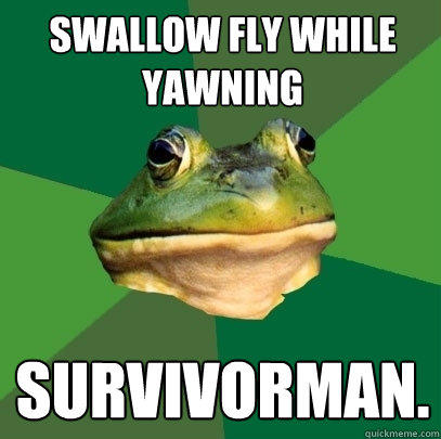 Swallow fly while yawning Survivorman. - Swallow fly while yawning Survivorman.  Foul Bachelor Frog